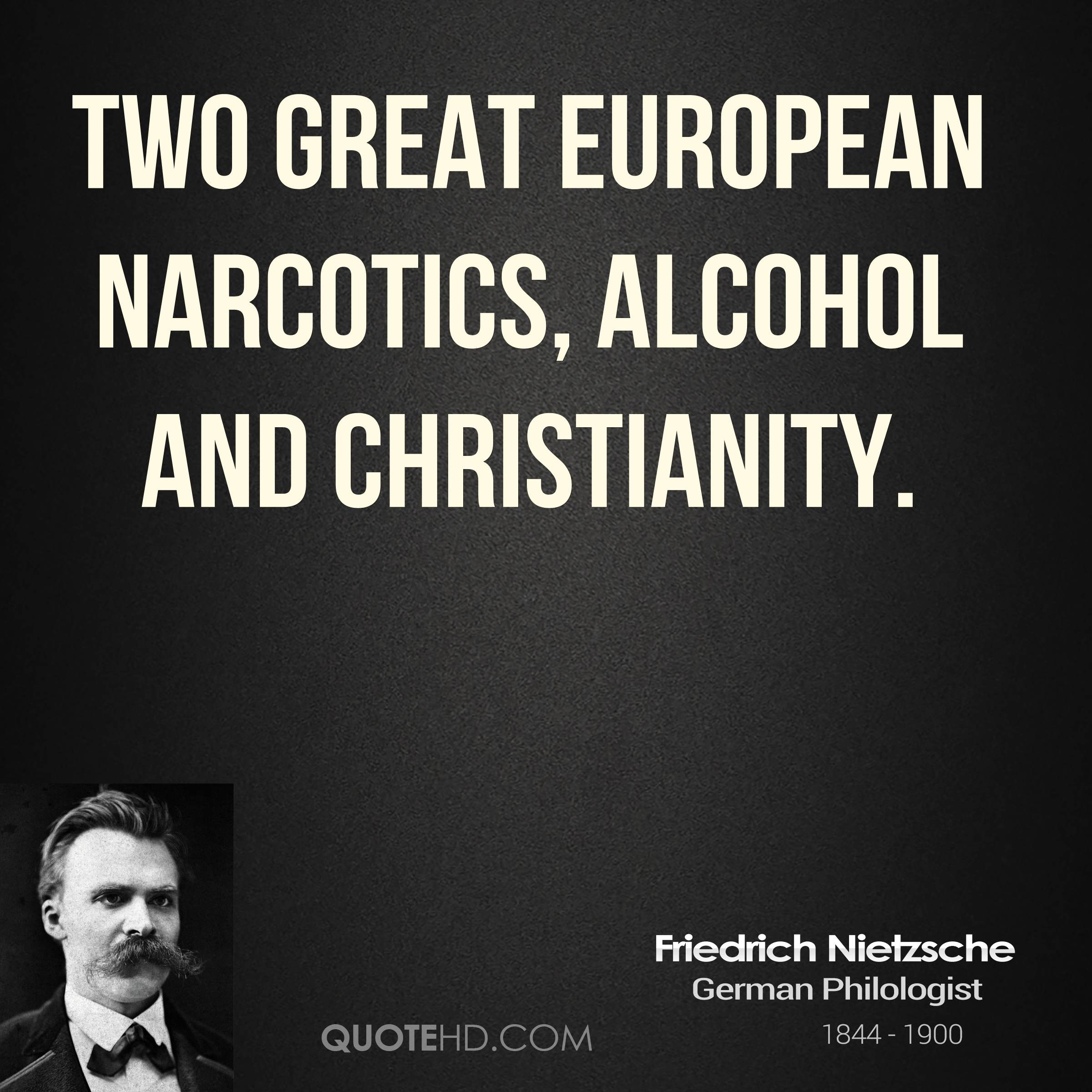 friedrich-nietzsche-philosopher-two-great-european-narcotics-alcohol