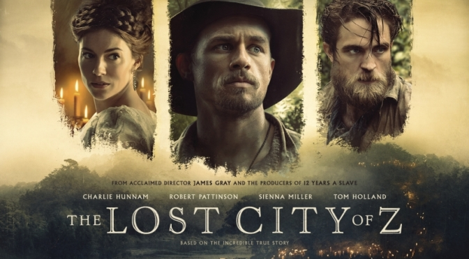 CINEMA REVIEW: THE LOST CITY OF Z (2017)