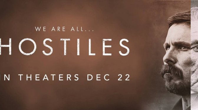 HOSTILES (2017) – CINEMA REVIEW