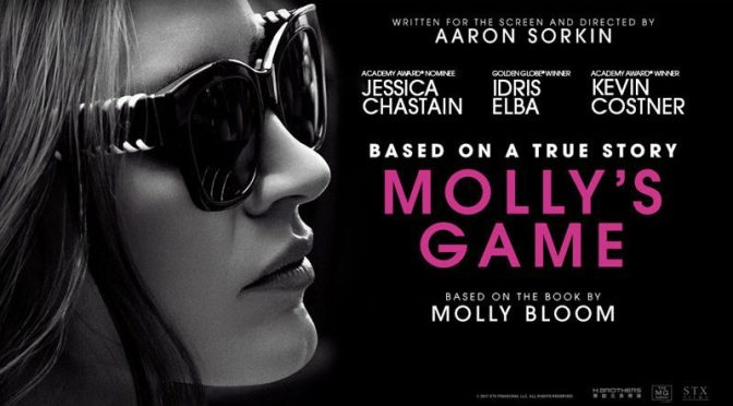MOLLYS' GAME (2017) – CINEMA REVIEW