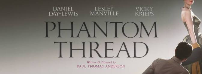 Another filmmaking Masterclass from Paul Thomas Anderson! PHANTOM THREAD (2018) – CINEMA REVIEW!