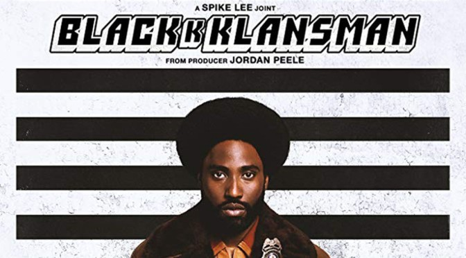 BLACKKKLANSMAN (2018) – CINEMA REVIEW – Spike Lee delivers one of the best films of 2018!