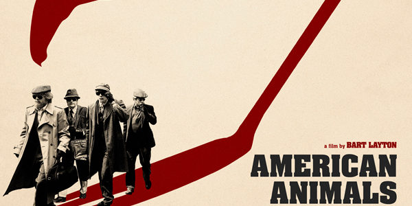 AMERICAN ANIMALS (2018) – CINEMA REVIEW – moronic middle-class criminals waste everyone's time!