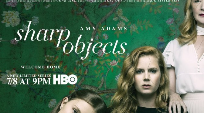 SHARP OBJECTS – HBO TV REVIEW – absorbing self-hating misanthropic, Southern Gothic tale!