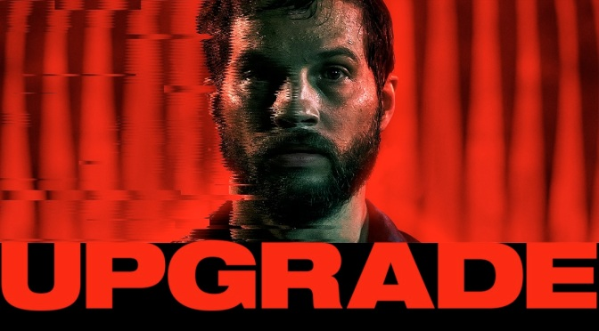 UPGRADE (2018) – MOVIE REVIEW – a tremendous B-movie-sci-fi-cult-classic!
