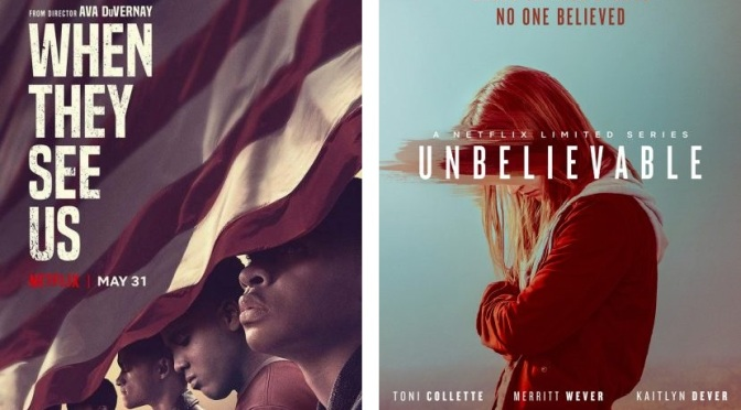 NETFLIX ORIGINAL DRAMA REVIEWS: UNBELIEVABLE (2019) & WHEN THEY SEE US (2019)