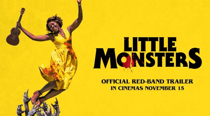 FILMS THAT GOT AWAY #7 – LITTLE MONSTERS (2019)