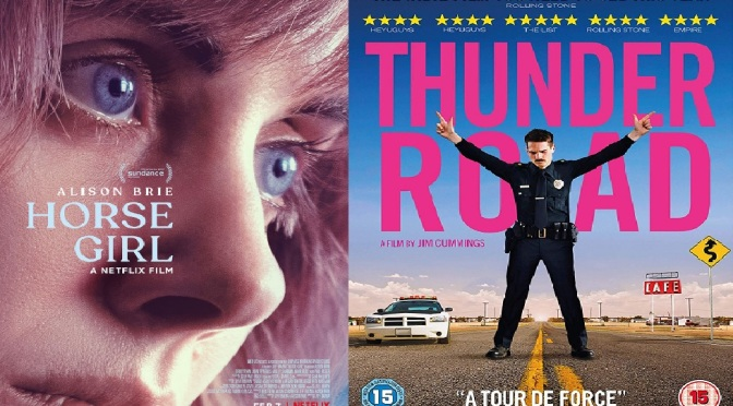 TWO CHARACTERS ON THE EDGE OF A NERVOUS BREAKDOWN – FILM REVIEW DOUBLE BILL – HORSE GIRL (2020) + THUNDER ROAD (2018)