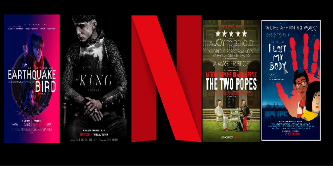 THE NETFLIX PROCLAMATION – REVIEWS OF: EARTHQUAKE BIRD (2019), i LOST MY BODY (2019), THE KING (2019), THE TWO POPES (2019) and more…
