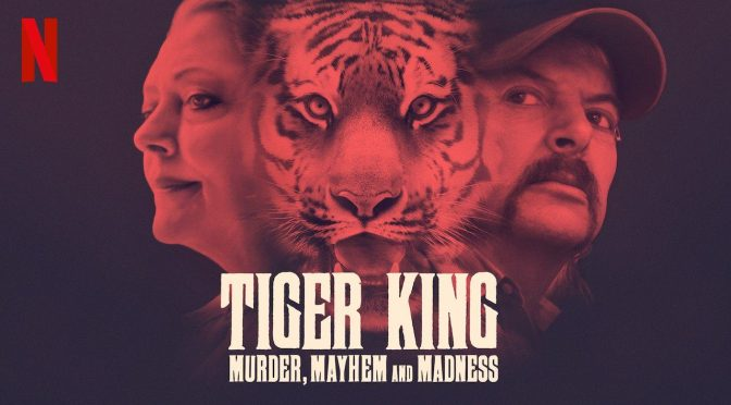 NETFLIX DOCUMENTARY REVIEW – TIGER KING: MURDER, MAYHEM AND MADNESS (2020)