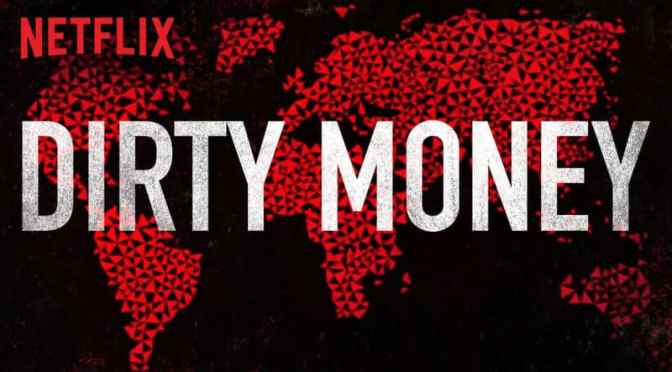 NETFLIX DOCUMENTARY REVIEW: DIRTY MONEY (SEASONS 1 & 2)