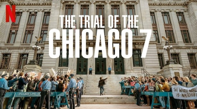 NETFLIX FILM REVIEW: THE TRIAL OF THE CHICAGO SEVEN (2020)